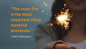 -The inner fireis the most important thingmankind